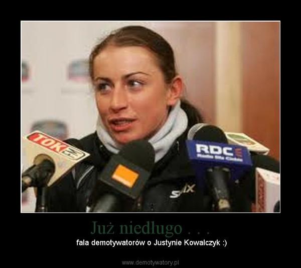 Już niedługo . . . – fala demotywatorów o Justynie Kowalczyk :)