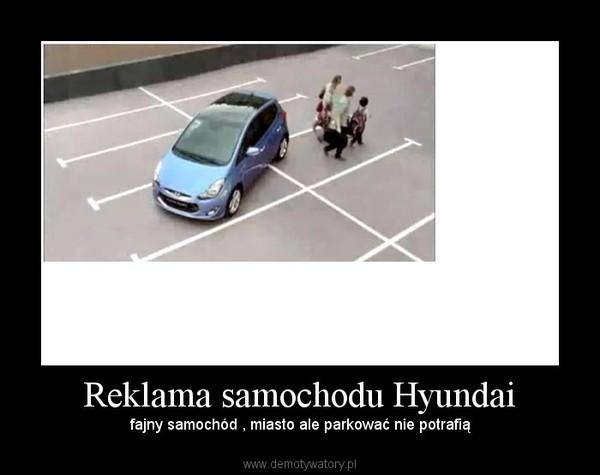 Reklama samochodu Hyundai – fajny samochód , miasto ale parkować nie potrafią