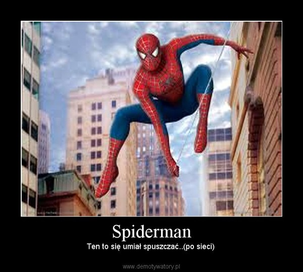 Spiderman – Ten to się umiał spuszczać..(po sieci)