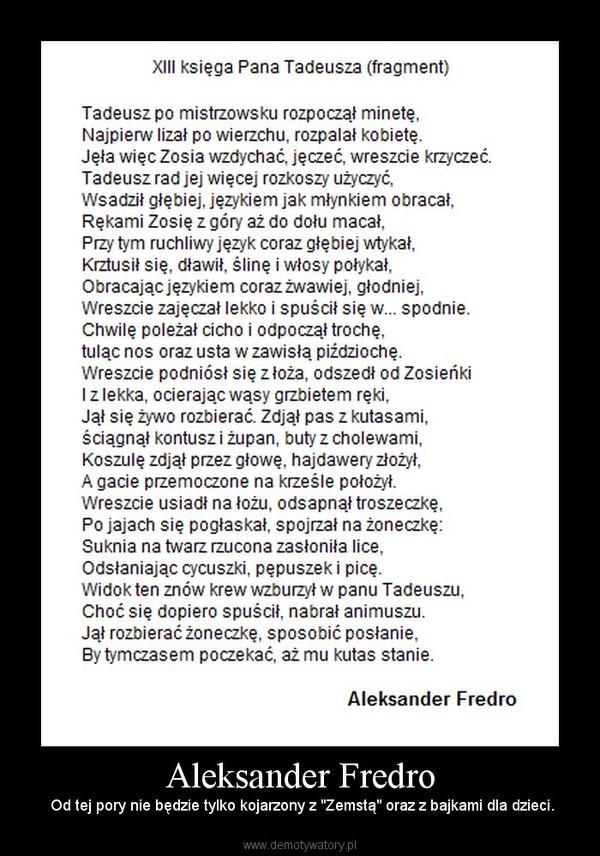 """Aleksander Fredro – Od tej pory nie będzie tylko kojarzony z """"Zemstą"""" oraz z bajkami dla dzieci."""