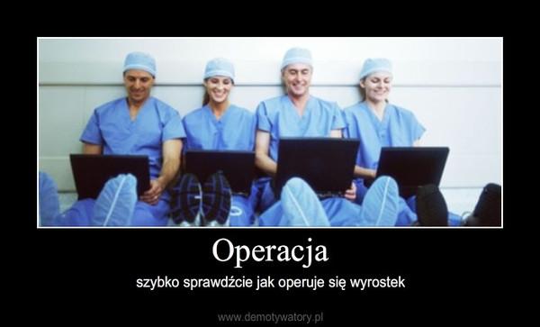 Operacja – szybko sprawdźcie jak operuje się wyrostek