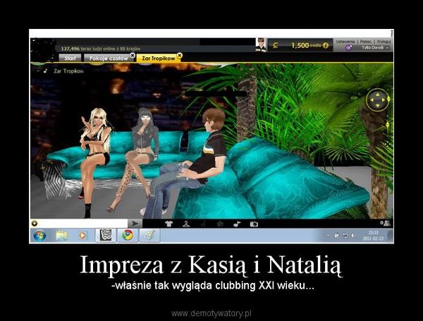 Impreza z Kasią i Natalią – -właśnie tak wygląda clubbing XXI wieku...