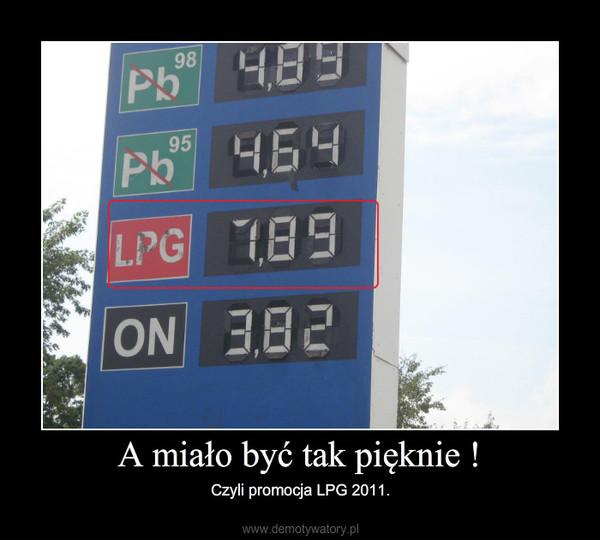 A miało być tak pięknie ! – Czyli promocja LPG 2011.