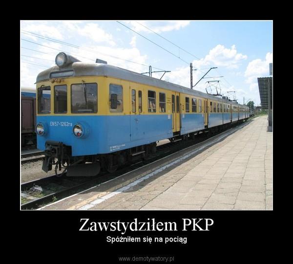 Zawstydziłem PKP – Spóźniłem się na pociąg