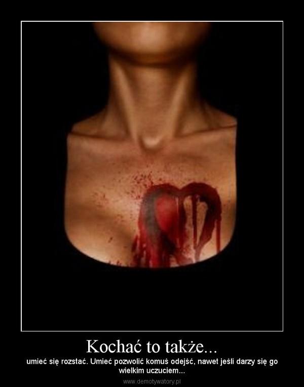 Kochać to także... – umieć się rozstać. Umieć pozwolić komuś odejść, nawet jeśli darzy się gowielkim uczuciem...