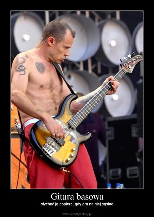 Gitara basowa – słychać ją dopiero, gdy gra na niej sąsiad