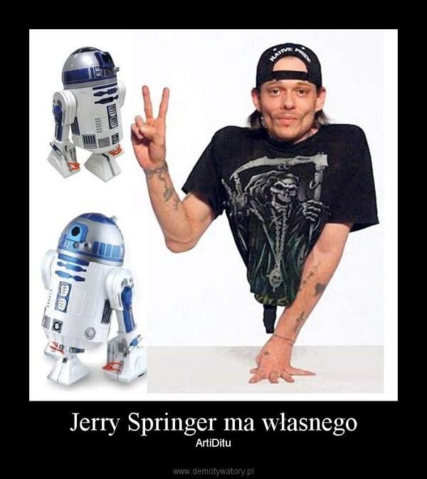 Jerry Springer ma własnego – ArtiDitu