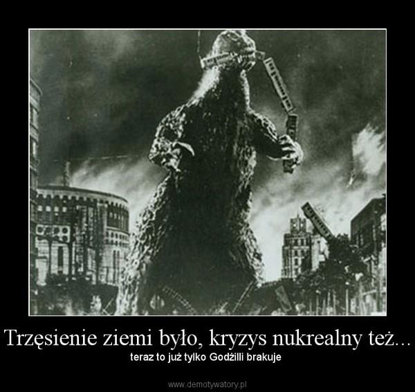 Trzęsienie ziemi było, kryzys nukrealny też... – teraz to już tylko Godżilli brakuje