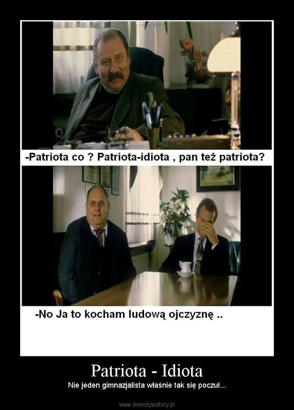 Patriota - Idiota – Nie jeden gimnazjalista właśnie tak się poczuł...