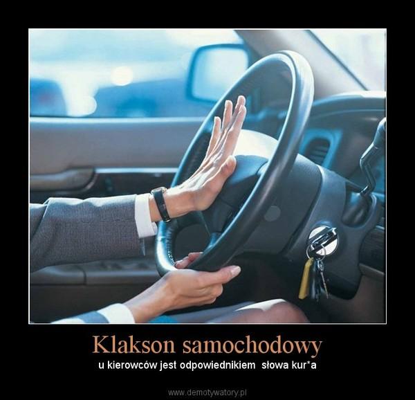 Klakson samochodowy – u kierowców jest odpowiednikiem  słowa kur*a