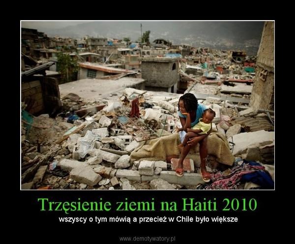 Trzęsienie ziemi na Haiti 2010 – wszyscy o tym mówią a przecież w Chile było większe