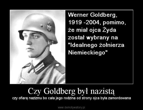 Czy Goldberg był nazistą – czy ofiarą nazizmu bo cała jego rodzina od strony ojca była zamordowana