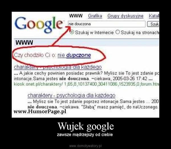 Wujek google – zawsze mądrzejszy od ciebie