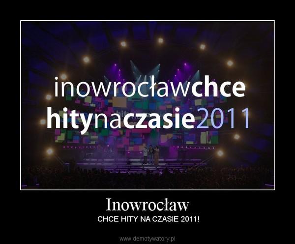 Inowrocław – CHCE HITY NA CZASIE 2011!