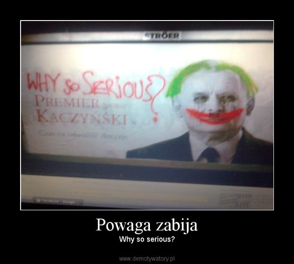 Powaga zabija – Why so serious?