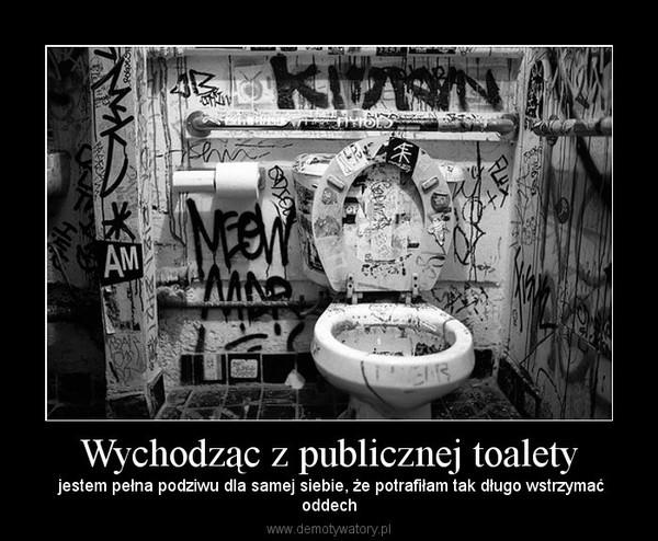 Wychodząc z publicznej toalety – jestem pełna podziwu dla samej siebie, że potrafiłam tak długo wstrzymaćoddech