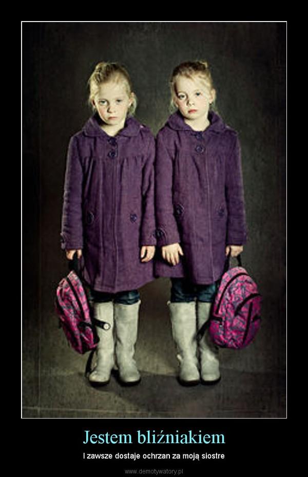 Jestem bliźniakiem – I zawsze dostaje ochrzan za moją siostre