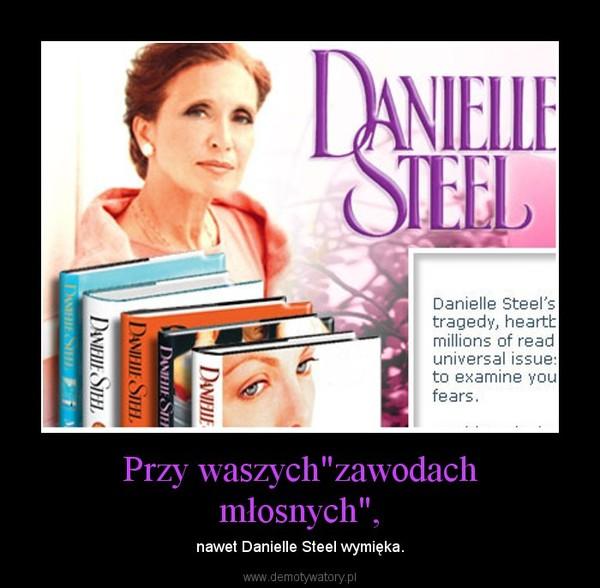 """Przy waszych""""zawodach młosnych"""", – nawet Danielle Steel wymięka."""
