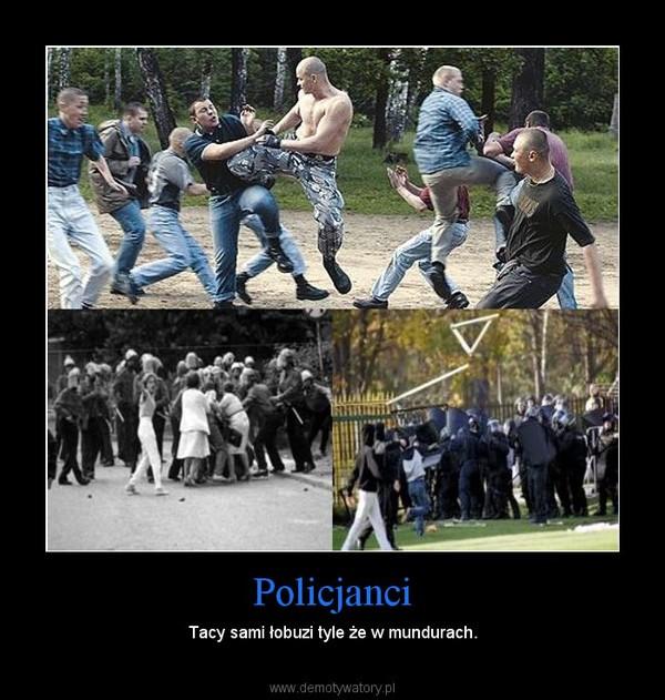 Policjanci – Tacy sami łobuzi tyle że w mundurach.