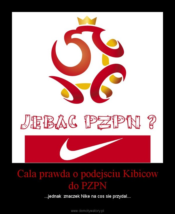 Cala prawda o podejsciu Kibicow do PZPN – ...jednak  znaczek Nike na cos sie przydal...