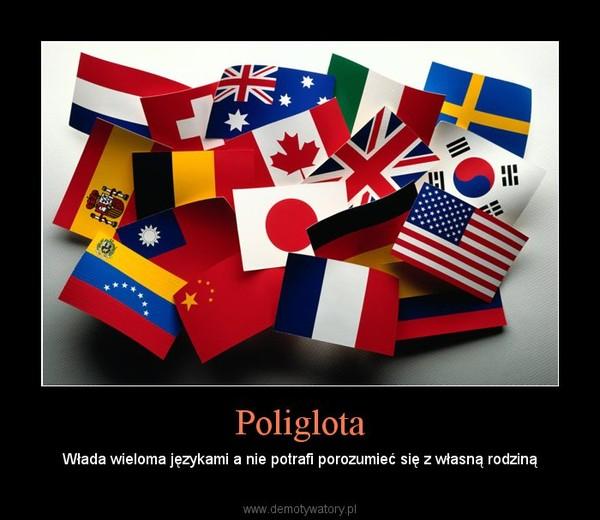 Poliglota – Włada wieloma językami a nie potrafi porozumieć się z własną rodziną