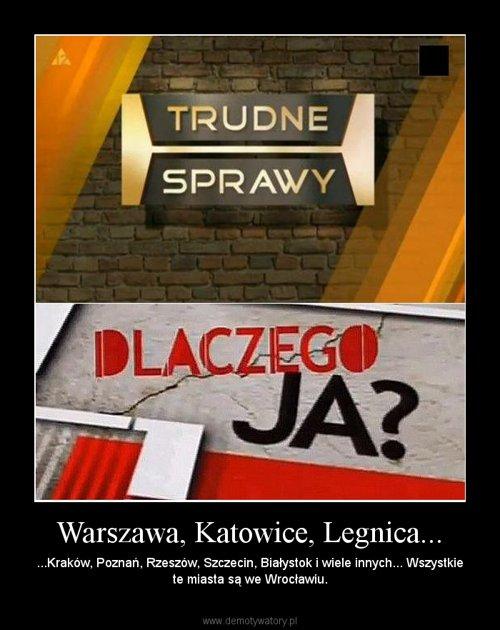 Warszawa, Katowice, Legnica...