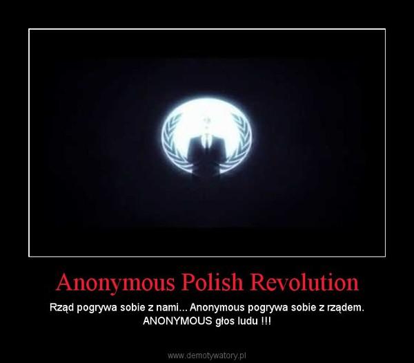 Anonymous Polish Revolution – Rząd pogrywa sobie z nami... Anonymous pogrywa sobie z rządem. ANONYMOUS głos ludu !!!