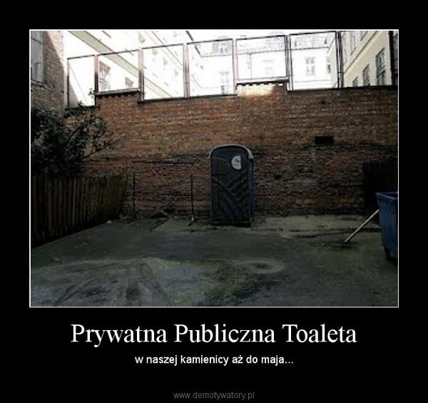 Prywatna Publiczna Toaleta – w naszej kamienicy aż do maja...