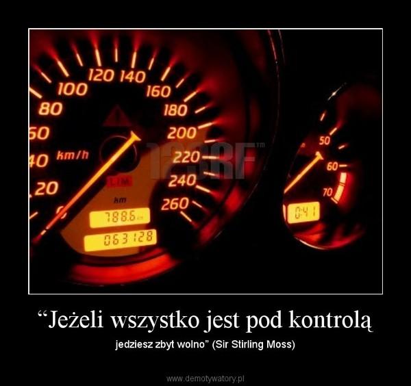 """""""Jeżeli wszystko jest pod kontrolą – jedziesz zbyt wolno"""" (Sir Stirling Moss)"""