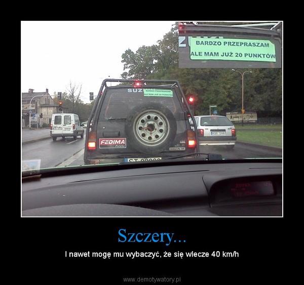 Szczery... – I nawet mogę mu wybaczyć, że się wlecze 40 km/h