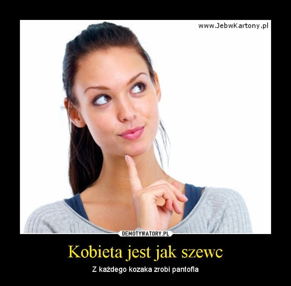 Kobieta jest jak szewc – Z każdego kozaka zrobi pantofla