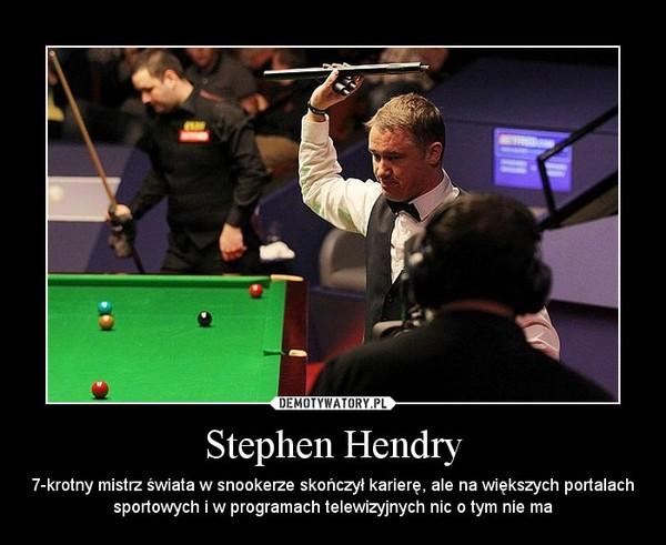 Stephen Hendry – 7-krotny mistrz świata w snookerze skończył karierę, ale na większych portalach sportowych i w programach telewizyjnych nic o tym nie ma