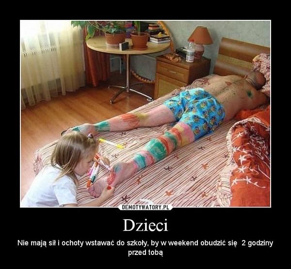 Dzieci – Nie mają sił i ochoty wstawać do szkoły, by w weekend obudzić się  2 godziny przed tobą