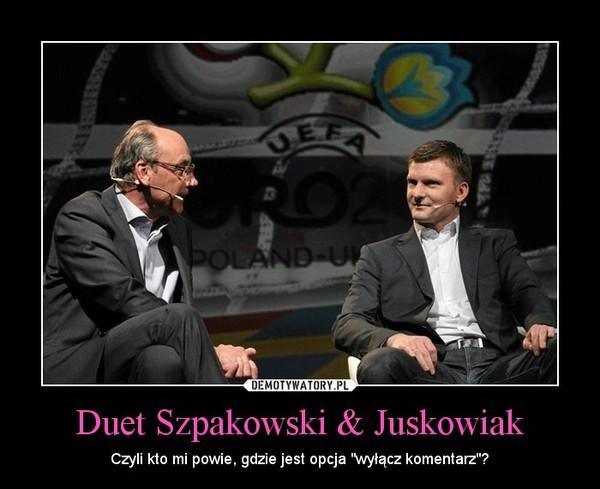 """Duet Szpakowski & Juskowiak – Czyli kto mi powie, gdzie jest opcja """"wyłącz komentarz""""?"""