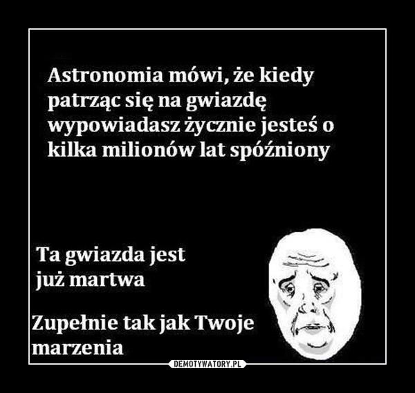 Astronomia mówi, że... – Bywa okrutna.
