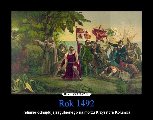 Rok 1492 – Indianie odnajdują zagubionego na morzu Krzysztofa Kolumba