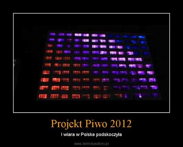 Projekt Piwo 2012 – I wiara w Polske podskoczyła