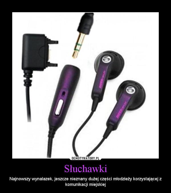 Słuchawki – Najnowszy wynalazek, jeszcze nieznany dużej części młodzieży korzystającej z komunikacji miejskiej