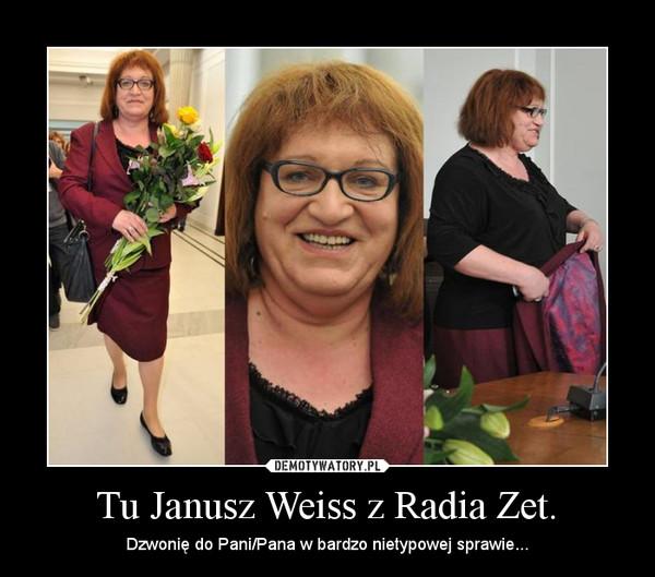 Tu Janusz Weiss z Radia Zet. – Dzwonię do Pani/Pana w bardzo nietypowej sprawie...