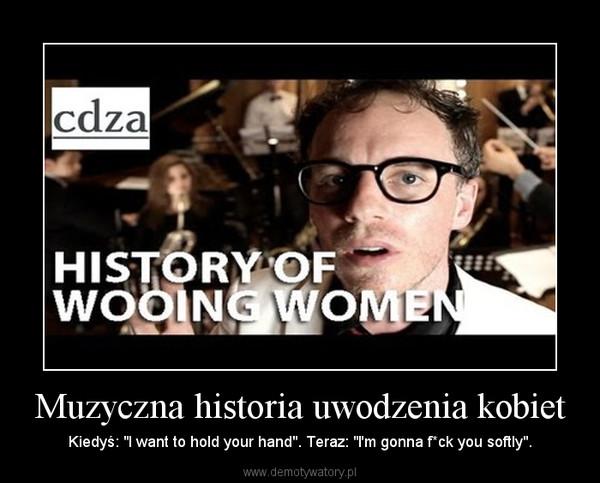 """Muzyczna historia uwodzenia kobiet – Kiedyś: """"I want to hold your hand"""". Teraz: """"I'm gonna f*ck you softly""""."""