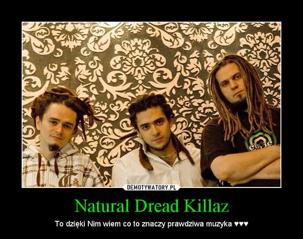 Natural Dread Killaz – To dzięki Nim wiem co to znaczy prawdziwa muzyka ♥♥♥