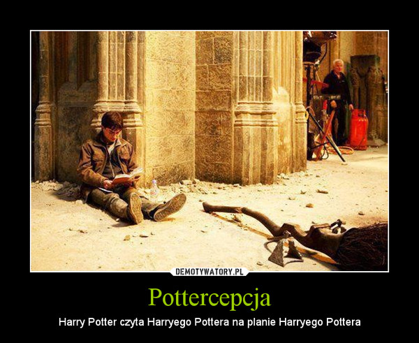 Pottercepcja – Harry Potter czyta Harryego Pottera na planie Harryego Pottera