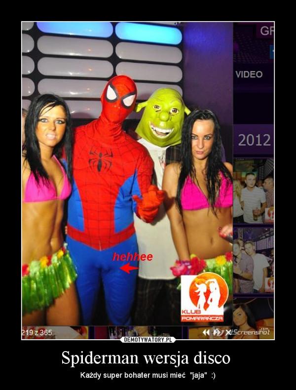 "Spiderman wersja disco  – Każdy super bohater musi mieć  ""jaja""  :)"