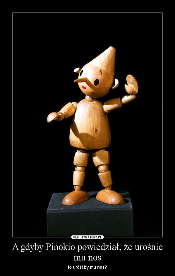 A gdyby Pinokio powiedział, że urośnie mu nos – to urósł by mu nos?
