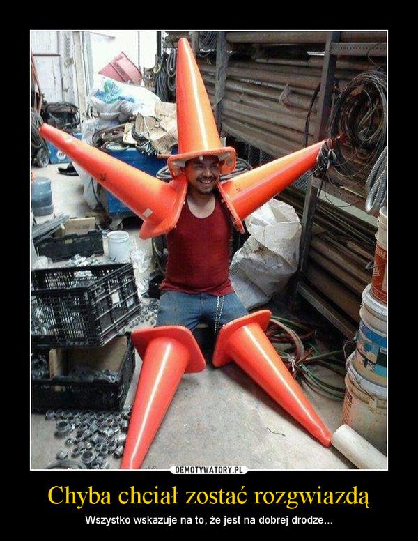 Chyba chciał zostać rozgwiazdą – Wszystko wskazuje na to, że jest na dobrej drodze...