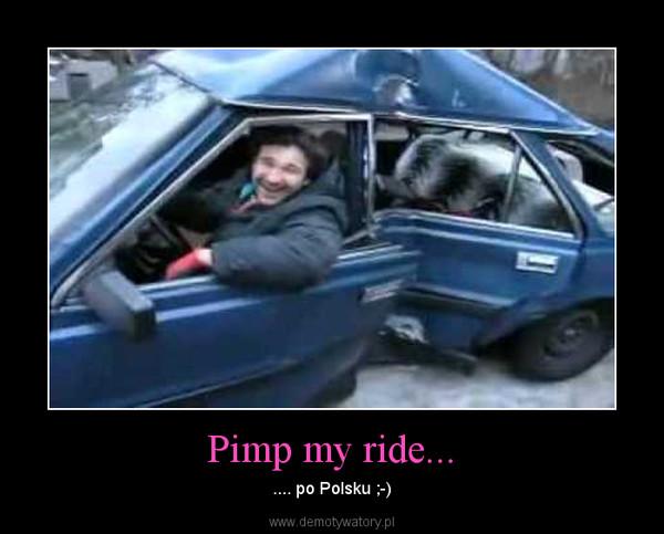 Pimp my ride... – .... po Polsku ;-)