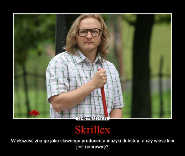 Skrillex – Większość zna go jako sławnego producenta muzyki dubstep, a czy wiesz kim jest naprawdę?