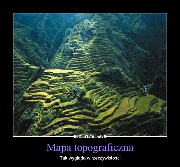 Mapa topograficzna – Tak wygląda w rzeczywistości