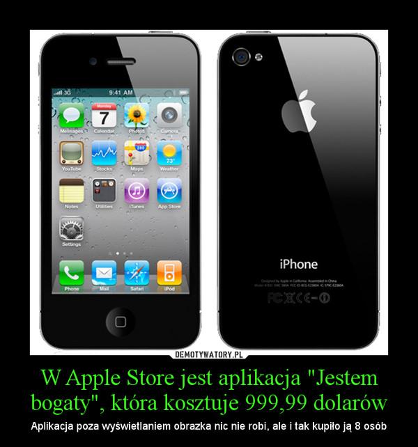 """W Apple Store jest aplikacja """"Jestem bogaty"""", która kosztuje 999,99 dolarów – Aplikacja poza wyświetlaniem obrazka nic nie robi, ale i tak kupiło ją 8 osób"""