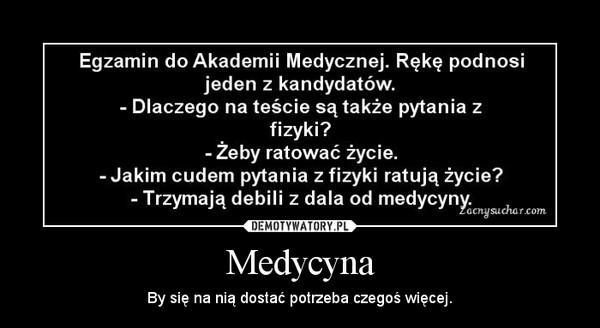 Medycyna – By się na nią dostać potrzeba czegoś więcej.